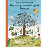 Hoinari prin anotimpuri: Toamna - Rotraut Susanne Berner , editura Casa