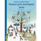 Hoinari prin anotimpuri: Iarna - Rotraut Susanne Berner , editura Casa