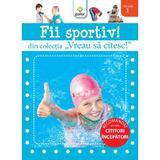 Vreau sa citesc - Fii Sportiv!, editura Gama