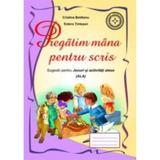 Pregatim mana pentru scris - Cristina Beldeanu, Estera Tintesan, editura Roxel Cart