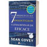 Cele 7 obisnuinte ale adolescentilor extraordinar de eficace - Sean Covey, Stacy Curtis, editura Act Si Politon