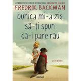 Bunica mi-a zis sa-ti spun ca-i pare rau - Fredrik Backman, editura Grupul Editorial Art