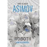 Robotii 5: Robotii si Imperiul - Isaac Asimov, editura Paladin