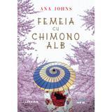 Femeia cu chimono alb - Ana Johns, editura Litera