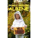 Primele noastre albine - Angelika Sust, editura Mast