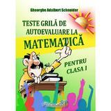 Teste grila de autoevaluare matematica - Clasa 1 - Gheorghe Adalbert Schneider, editura Hyperion