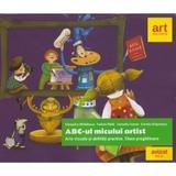 ABC-ul micului artist. Arte vizuale si abilitati practice. Clasa pregatitoare -  Cleopatra Mihailescu, editura Grupul Editorial Art