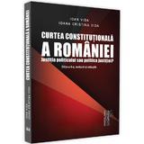Curtea Constitutionala a Romaniei Ed.2 - Ioan Vida, Ioana Cristina Vida, editura Universul Juridic