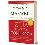 Ziua de azi conteaza - John C. Maxwell, editura Act Si Politon