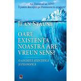 Oare existenta noastra are un sens - Jean Staune, editura Rao
