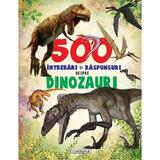 500 intrebari si raspunsuri despre dinozauri, editura Flamingo