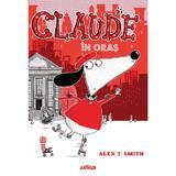 Claude in oras - Alex T. Smith, editura Grupul Editorial Art