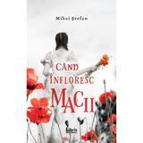 Cand infloresc macii - Mihai Stefan, editura Libris Editorial