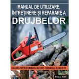 Manual de utilizare, intretinere si reparare a drujbelor - Brian J. Ruth, editura Mast