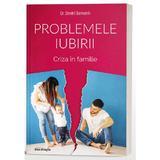 Problemele iubirii. Criza in familie - Dr. Dmitri Semenik, editura Doxologia