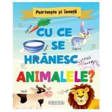 Potriveste si invata: Cu ce se hranesc animalele?, editura Girasol
