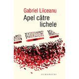 Apel catre lichele - Gabriel Liiceanu, editura Humanitas