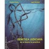 Genetica judiciara, de la teorie la practica - Vladimir Belis, Ligia Barbarii, editura Medicala