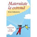 Maternitate la extrema - Irina Lukyanova, editura Egumenita