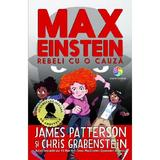 Max Einstein. Rebeli cu o cauza - James Patterson, Chris Grabenstein, editura Corint