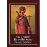 Viata si Paraclisul Sfintei si Marii Mucenite Ecaterina de la Sinai, editura Agapis