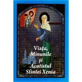 Viata, Minunile Si Acatistul Sfintei Xenia, editura Anteea