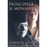 Principesa si monahie. Domnita Ileana-Maica Alexandra - Bev. Cooke, editura Sophia