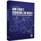 Am fost consul in vest. O lume nebuna, interpretata subiectiv - Aurel Bonciog, editura Neverland