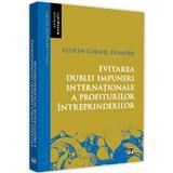 Evitarea dublei impuneri internationale a profiturilor intreprinderilor - Florin Cornel Dumiter, editura Universul Juridic