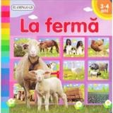 La Ferma. 3-4 ani, editura Flamingo