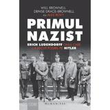 Primul nazist: Eric Ludendorff, omul care l-a facut posibil pe Hitler - Denise Drace-Brownell, Will Brownell, editura Humanitas