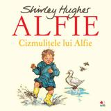 Alfie. Cizmulitele lui Alfie - Shirley Hughes, editura Litera