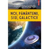 Noi, pamantenii, si ei, galacticii - Florin Gheorghita, editura Polirom