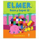 Elmer, Rose si Super El - David McKee, editura Pandora