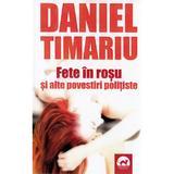Fete in rosu si alte povestiri politiste - Daniel Timariu, editura Tritonic