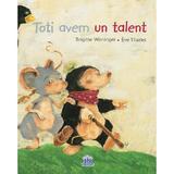 Toti avem un talent, autori: Brigitte Weninger, Eve Tharlet, editura Didactica Publishing House