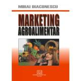 Marketing agroalimentar - Mihai Diaconescu, editura Universitara