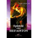 Epistole catre Hefaistos - Vasile Ursache, editura Cd Press