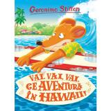 Vai, vai, vai, ce aventura in Hawaii - Geronimo Stilton