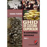 Ghid de cultura ciupercilor in gospodariile individuale Vol.1 - Ioana Tudor, editura Universitara