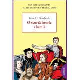 O scurta istorie a lumii - Ernst H. Gombrich, editura Grupul Editorial Art