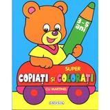 Super Copiati Si Colorati Cu Martinel 3-5 Ani, editura Girasol