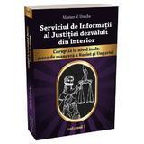 Serviciul de Informații al Justiției dezvăluit din interior - vol 1-2