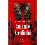 Fantomele Kremlinului - Igor Haricev, editura Cartea Romaneasca Educational