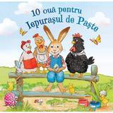 10 oua pentru Iepurasul de Paste - Lydia Hauenschild, Sabine Straub, editura Univers Enciclopedic