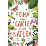 Prima mea carte despre natura - Camilla de la Bedoyere, Jane Newland, editura Univers Enciclopedic