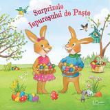 Surprizele Iepurasului de Paste - Lydia Hauenschild, Sabine Straub, editura Univers Enciclopedic