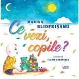Ce vezi, copile? - Marina Bliderisanu, editura Libris Editorial
