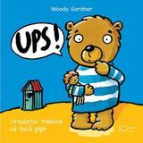 Ups! Ursuletul trebuie sa faca pipi - Woody Gardner, editura Univers Enciclopedic