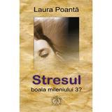 Stresul, boala mileniului 3?- Laura Poanta, editura Scoala Ardeleana
